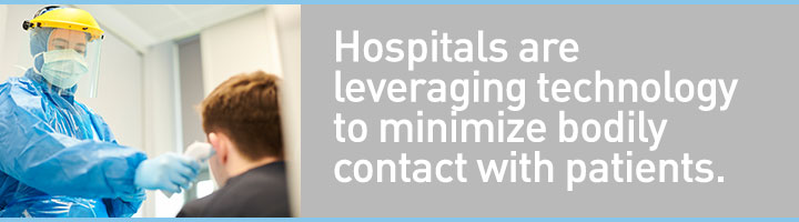 Hospitals are leveraging technology to minimize bodily contact with patients